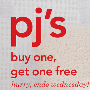 Pj's Buy One, Get One Free. Hurry, ends Wednesday!