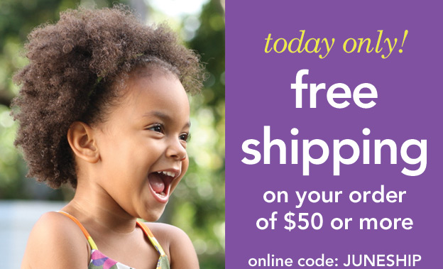 Today Only! Free shipping on your order of $50 or more. Online code: JUNESHIP.